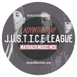 LadyInTheTRAP x J.U.S.T.I.C.E League | MAYBACH MUSIC Mix