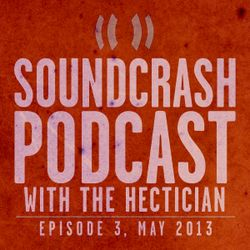 Soundcrash Podcast: Episode 3, May 2013 - with The Hectician
