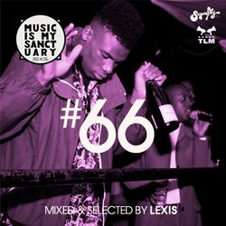 MUSIC IS MY SANCTUARY Show #66 - mixed by Lexis
