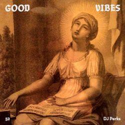 Good Vibes 52 - Love Mix - Mixed by DJ Perks (Misha P.A.M)