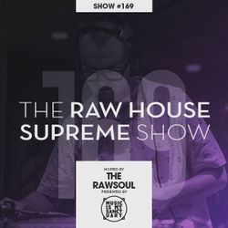 The RAW HOUSE SUPREME Show - #169 Hosted by The Rawsoul