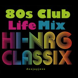 80s Club Life HiNRG Classix Mix by deejayjose