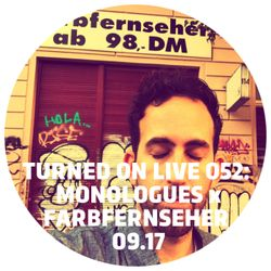 Turned On Live 052: Monologues x Farbfernseher 09.17