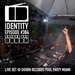 Sander van Doorn - Identity #384 (Full set DOORN Records Pool Party - Miami)