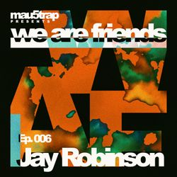 we are friends radio - episode 006: Jay Robinson