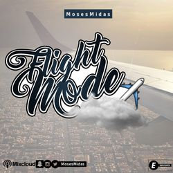 Ep14 Flight Mode @MosesMidas