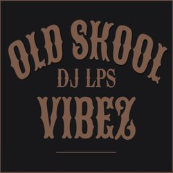 DJ LPS - OLD SKOOL VIBEZ