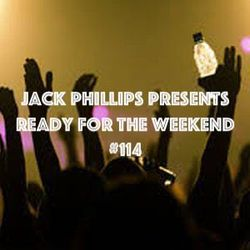 Jack Phillips Presents Ready for the Weekend #114