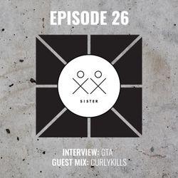 S I S T E R - Episode 26 - curlykills (Guestmix) + GTA Interview