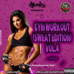 DJJUNKY - GYM WORKOUT (SWEAT EDITION) VOL.4 MIXTAPE 2K17