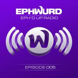 Ephwurd presents Eph'd Up Radio #005