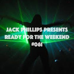 Jack Phillips Presents Ready for the Weekend #061