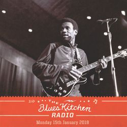 THE BLUES KITCHEN RADIO: 15th JANUARY 2018
