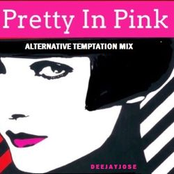 Pretty In Pink Alternative Temptation Mix by deejayjose