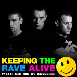 Keeping The Rave Alive Episode 144 featuring Destructive Tendencies