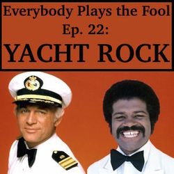 Everybody Plays the Fool, Episode 22: Yacht Rock