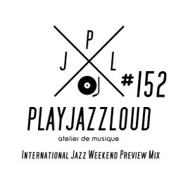 PJL sessions #152 [International Jazz Weekend preview]