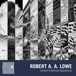 Robert Aiki Aubrey Lowe - Secret Thirteen Mix 149