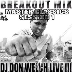 DJ DON WELCH BREAKOUT MIX MASTER CLASSICS SESSION 1 ★ •*¨*•.¸¸ ♥♪•*¨*•.¸¸★