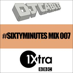 BBC 1Xtra #SixtyMinutes Mix 007