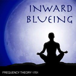 """Frequency Theory 1701 """"Inward Blueing"""""""