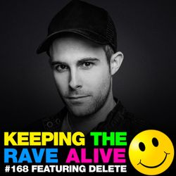 Keeping The Rave Alive Episode 168 featuring Delete