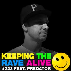 Keeping The Rave Alive Episode 223 featuring DJ Predator