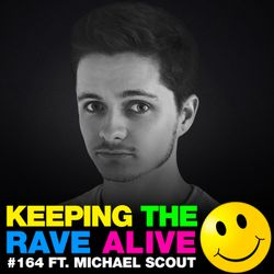 Keeping The Rave Alive Episode 164 featuring Michael Scout