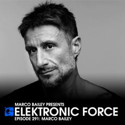 Elektronic Force Podcast 291 with Marco Bailey