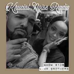 Krucial Noise Radio: Show #106 w/ Mr.BROTHERS