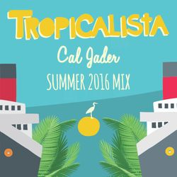 Cal Jader's Tropicalista Summer Mix 2016
