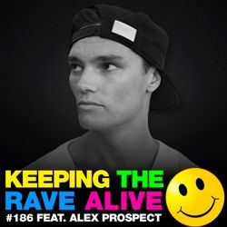 Keeping The Rave Alive Episode 186 featuring Alex Prospect