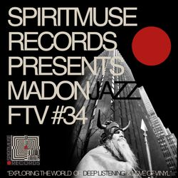 Spiritmuse Records presents MADONJAZZ FTV #34
