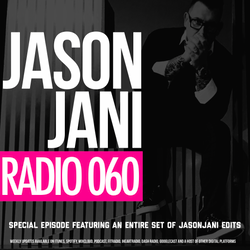 JASON JANI x Radio 060 (ALL JASON JANI EXCLUSIVE EDITS)