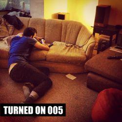 Turned On 005
