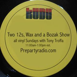 Two 12s Wax and a Bozak all vinyl show  4-23-17 Edition with Tony Troffa