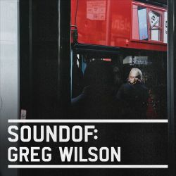 SoundOf: Greg Wilson