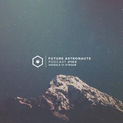 Future Astronauts Podcast #103 - Vessels VI Stream [21.05.18]