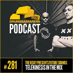 The Risky Presents Future Sounds & Telekinesis In The Mix (#281)