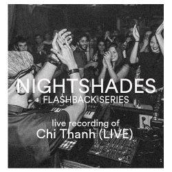 Nightshades: Flashback Series, live set by Chi Thanh