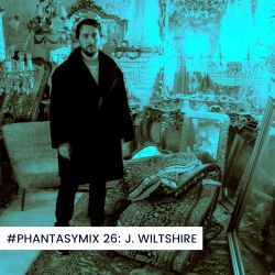 #PHANTASYMIX: 26: J. Wiltshire