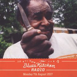 THE BLUES KITCHEN RADIO: 07 AUGUST 2017