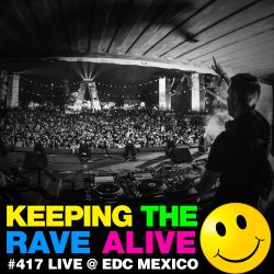 Keeping The Rave Alive Episode 417 Live @ EDM Mexico
