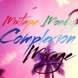 Complexion MixtapeMonday - Mirage