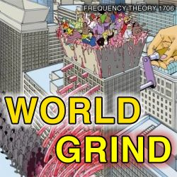 """Frequency Theory 1706 """"World Grind"""""""