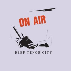 The Deep Tenor City Radio Show