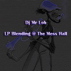 LP Blending @ The Mess Hall