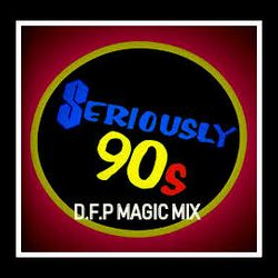 Seriously 90'S-'''D.F.P MAGIC MIX ''-RE-EDIT  05/2019