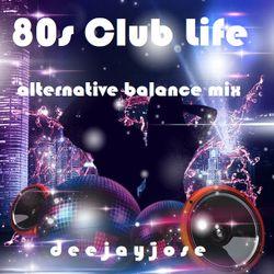 80s Club Life Alternative Balance Mix by deejayjose