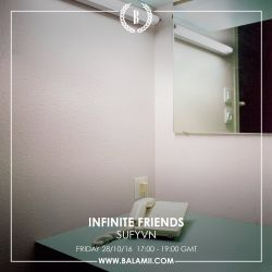 Infinite Friends w/Sufyvn 28-10-16